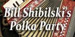 Bill Shibilski's Polka Party