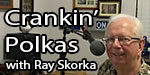 Crankin' Polkas with Ray Skorka