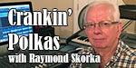 Crankin' Polkas with Raymond Skorka