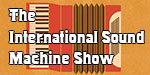 The International Sound Machine Show with Fred Ziwich