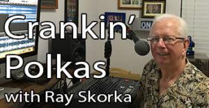 Crankin' Polkas with Ray Skorka