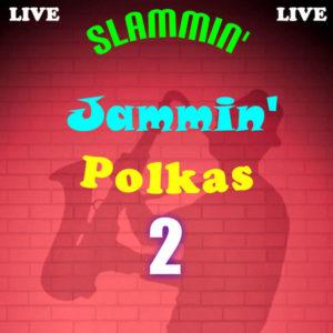 Slammin' Jammin' Polkas Vol. 2 - 2018