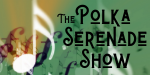 polka serenade show archive